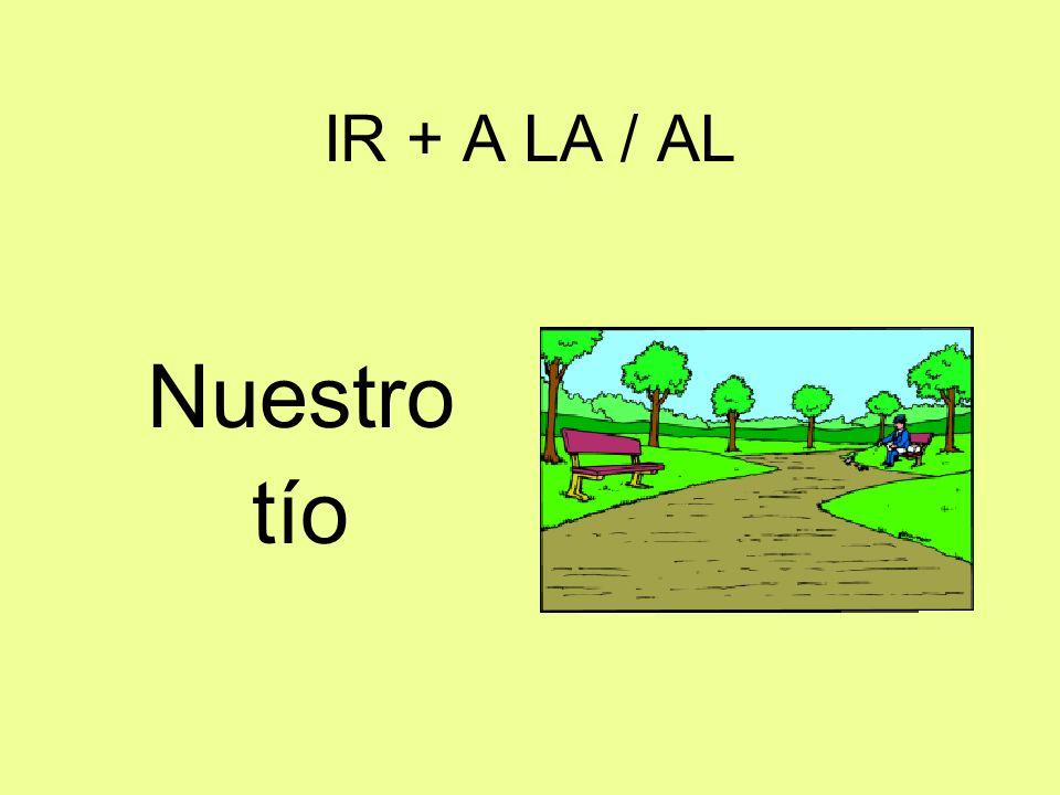 IR + A LA / AL Nuestro tío