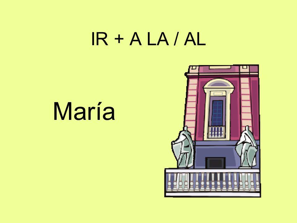 IR + A LA / AL María