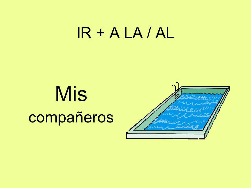 IR + A LA / AL Mis compañeros