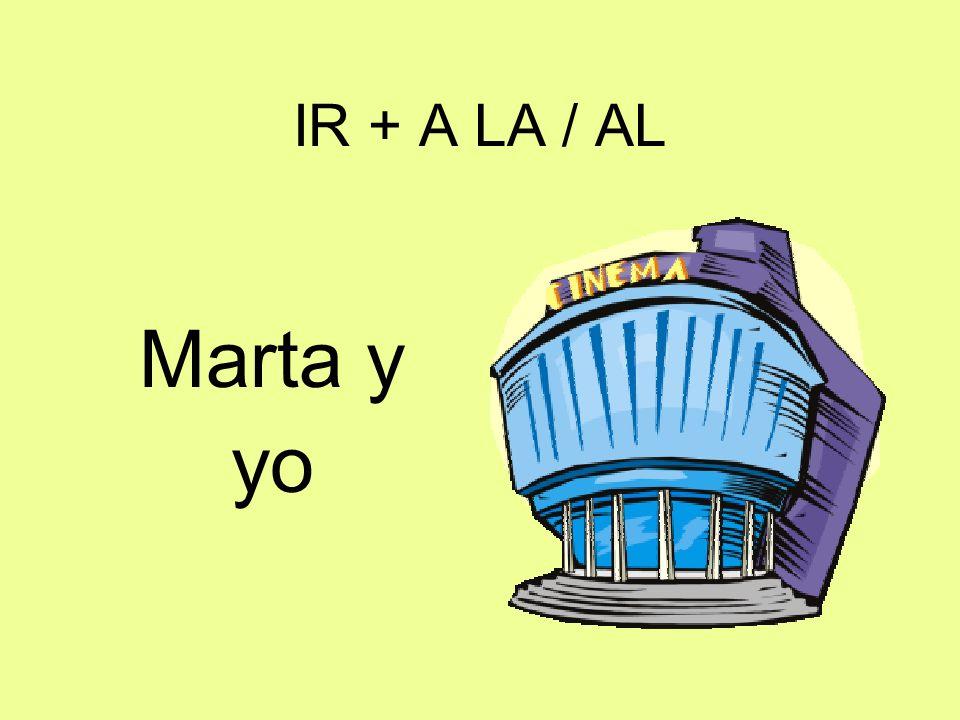 IR + A LA / AL Marta y yo