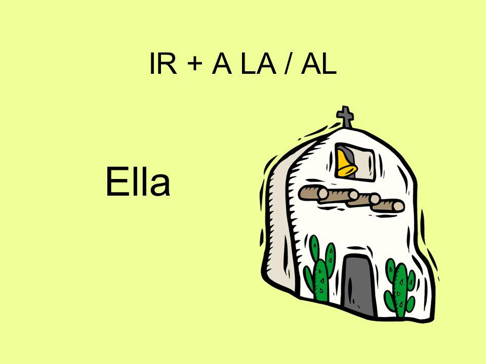 IR + A LA / AL Ella