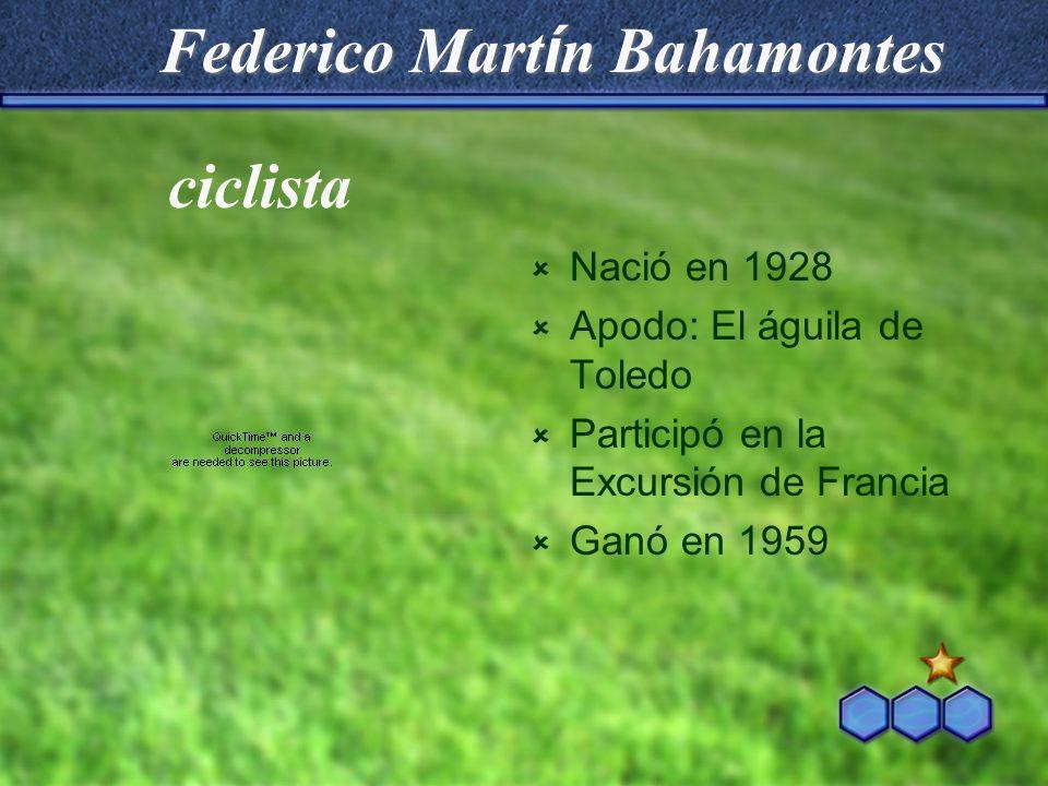 Federico Mart í n Bahamontes Nació en 1928 Apodo: El águila de Toledo Participó en la Excursión de Francia Ganó en 1959 ciclista