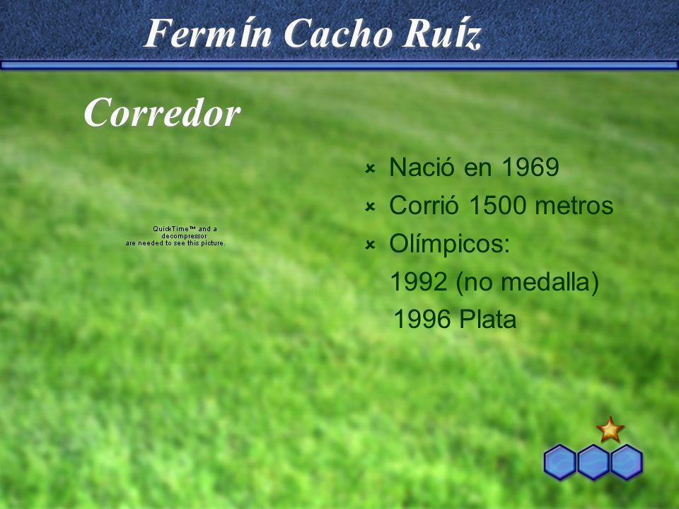 Ferm í n Cacho Ru í z Nació en 1969 Corrió 1500 metros Olímpicos: 1992 (no medalla) 1996 Plata Corredor