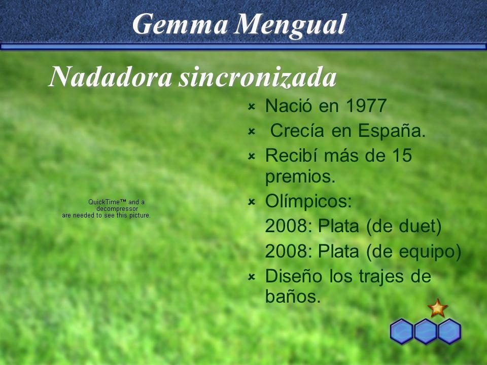 Gemma Mengual Nació en 1977 Crecía en España. Recibí más de 15 premios. Olímpicos: 2008: Plata (de duet) 2008: Plata (de equipo) Diseño los trajes de