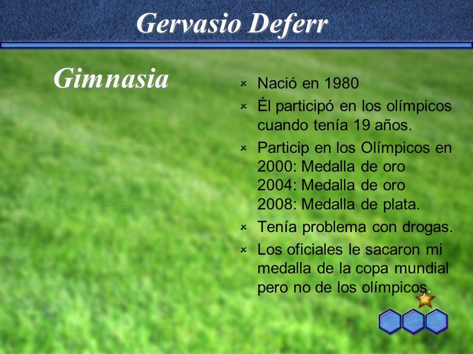 Gervasio Deferr Nació en 1980 Él participó en los olímpicos cuando tenía 19 años. Particip en los Olímpicos en 2000: Medalla de oro 2004: Medalla de o