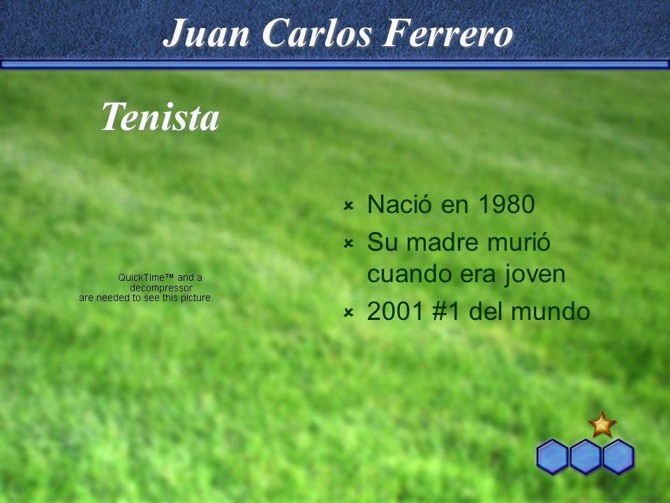 Juan Carlos Ferrero Nació en 1980 Su madre murió cuando era joven 2001 #1 del mundo Tenista