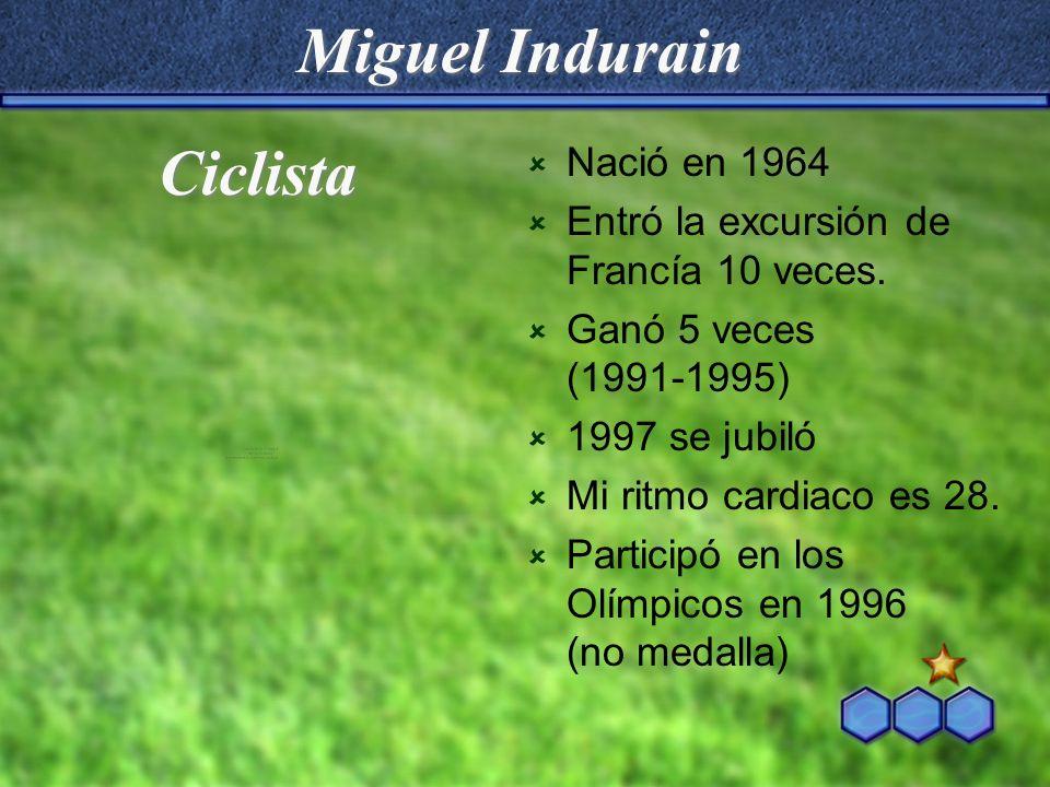 Miguel Indurain Nació en 1964 Entró la excursión de Francía 10 veces. Ganó 5 veces (1991-1995) 1997 se jubiló Mi ritmo cardiaco es 28. Participó en lo
