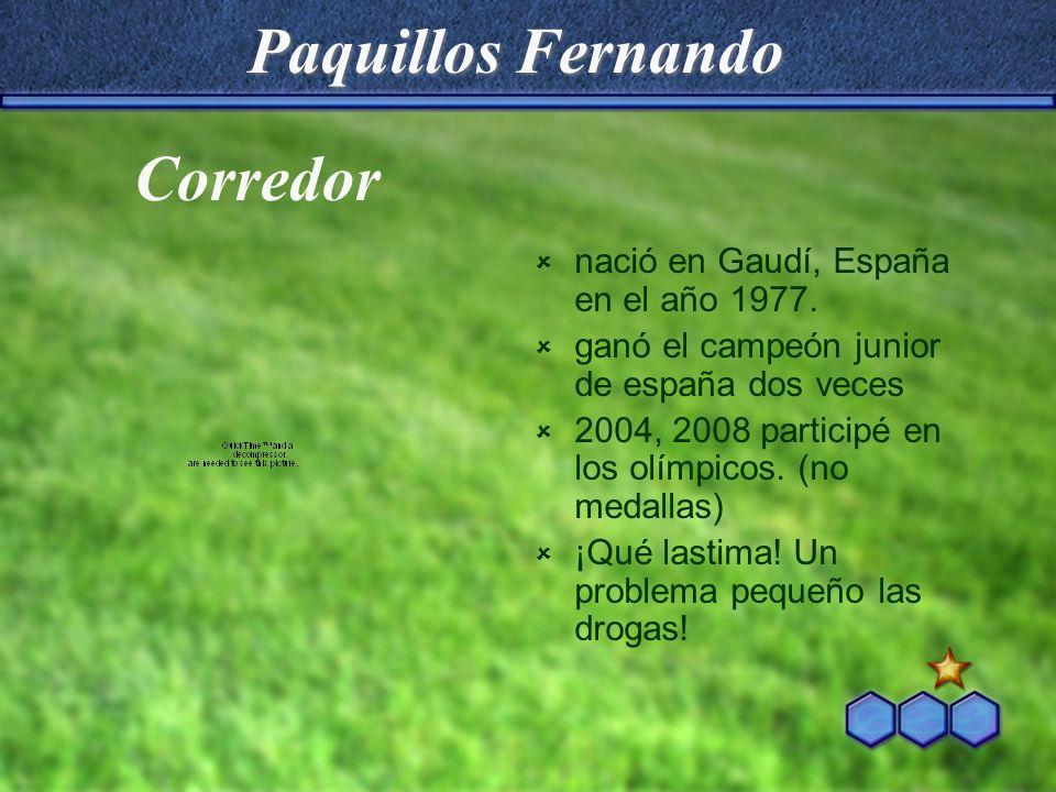 Paquillos Fernando nació en Gaudí, España en el año 1977. ganó el campeón junior de españa dos veces 2004, 2008 participé en los olímpicos. (no medall