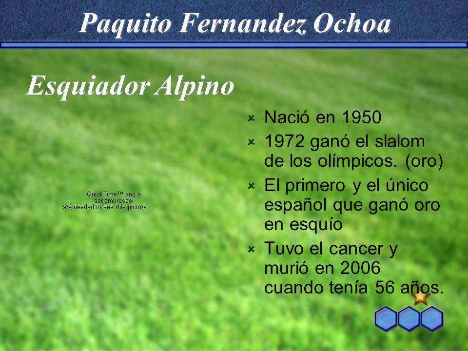 Paquito Fernandez Ochoa Nació en 1950 1972 ganó el slalom de los olímpicos. (oro) El primero y el único español que ganó oro en esquío Tuvo el cancer