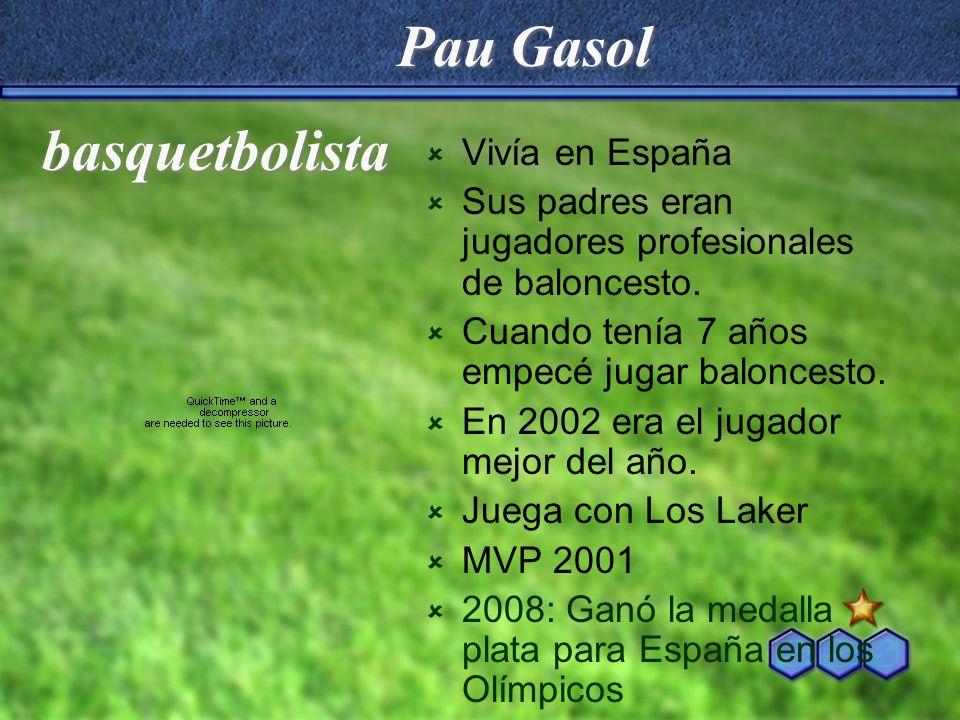 basquetbolista Vivía en España Sus padres eran jugadores profesionales de baloncesto. Cuando tenía 7 años empecé jugar baloncesto. En 2002 era el juga