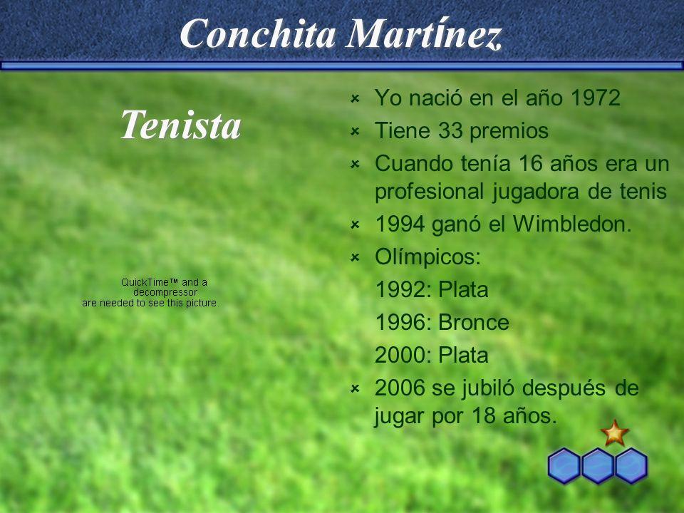 Conchita Mart í nez Yo nació en el año 1972 Tiene 33 premios Cuando tenía 16 años era un profesional jugadora de tenis 1994 ganó el Wimbledon. Olímpic