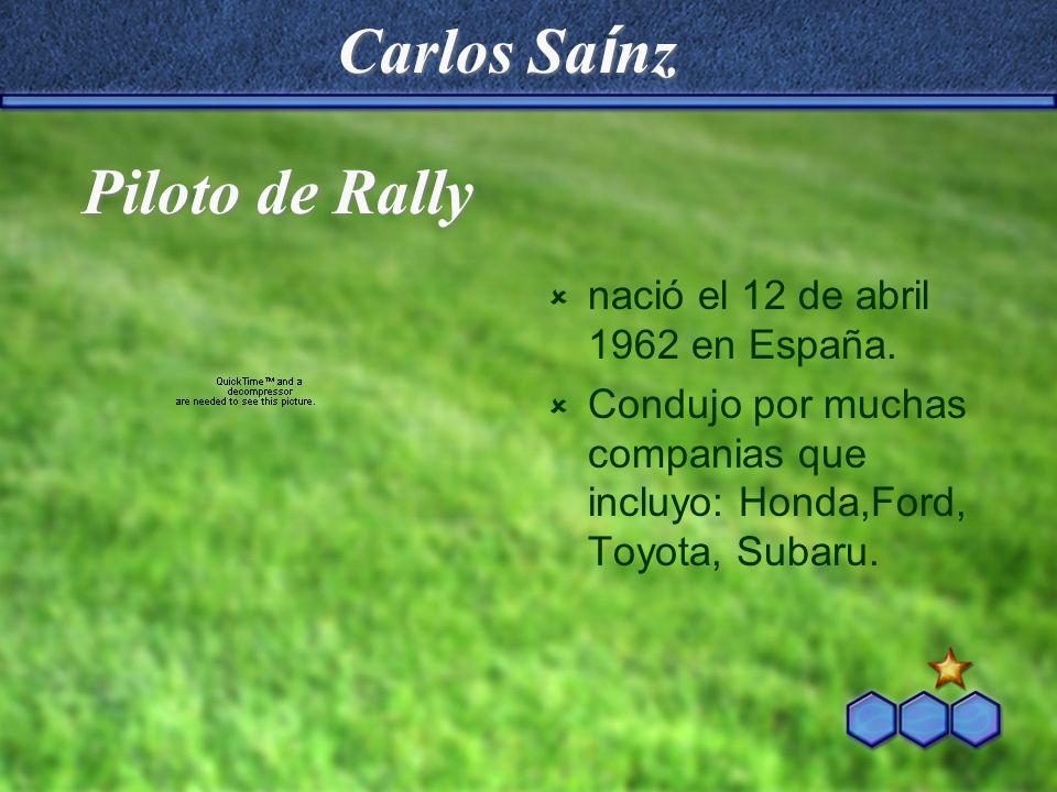 Carlos Sa í nz nació el 12 de abril 1962 en España. Condujo por muchas companias que incluyo: Honda,Ford, Toyota, Subaru. Piloto de Rally