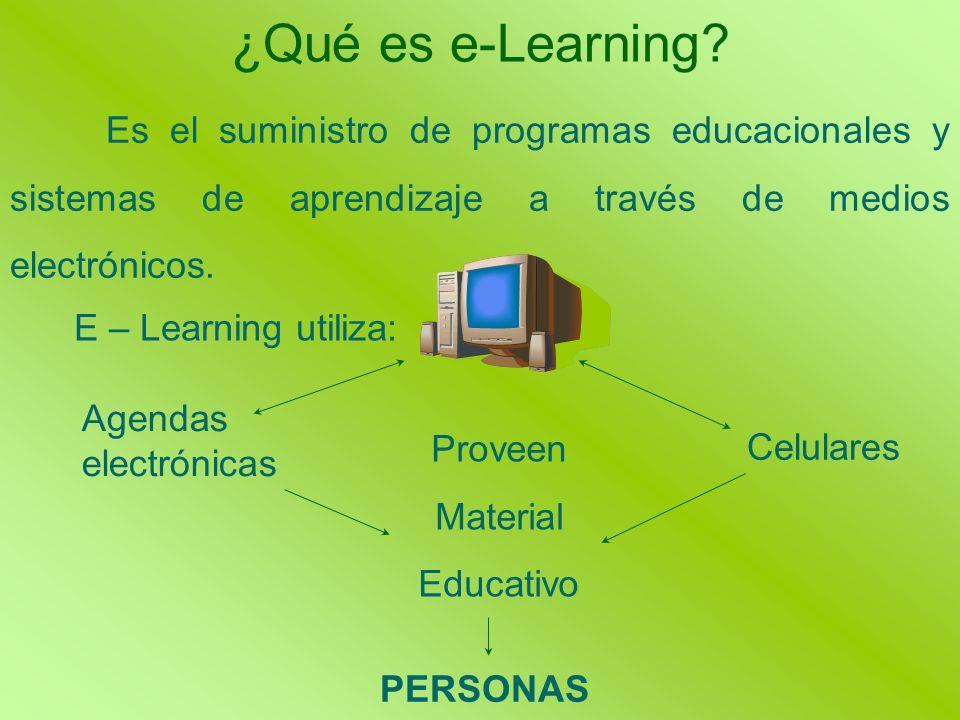 ¿Qué es e-Learning? Es el suministro de programas educacionales y sistemas de aprendizaje a través de medios electrónicos. E – Learning utiliza: Celul