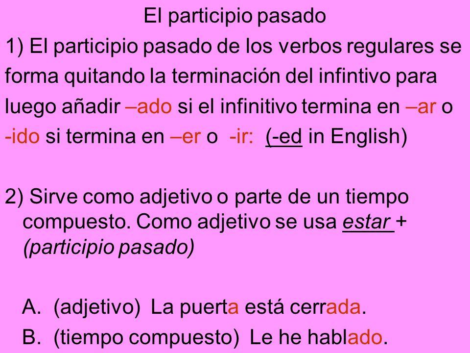 El participio pasado 1) El participio pasado de los verbos regulares se forma quitando la terminación del infintivo para luego añadir –ado si el infin