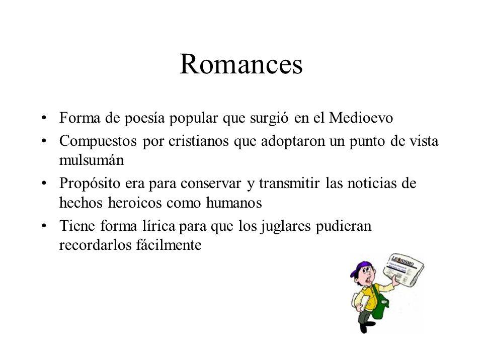 Romances Forma de poesía popular que surgió en el Medioevo Compuestos por cristianos que adoptaron un punto de vista mulsumán Propósito era para conse