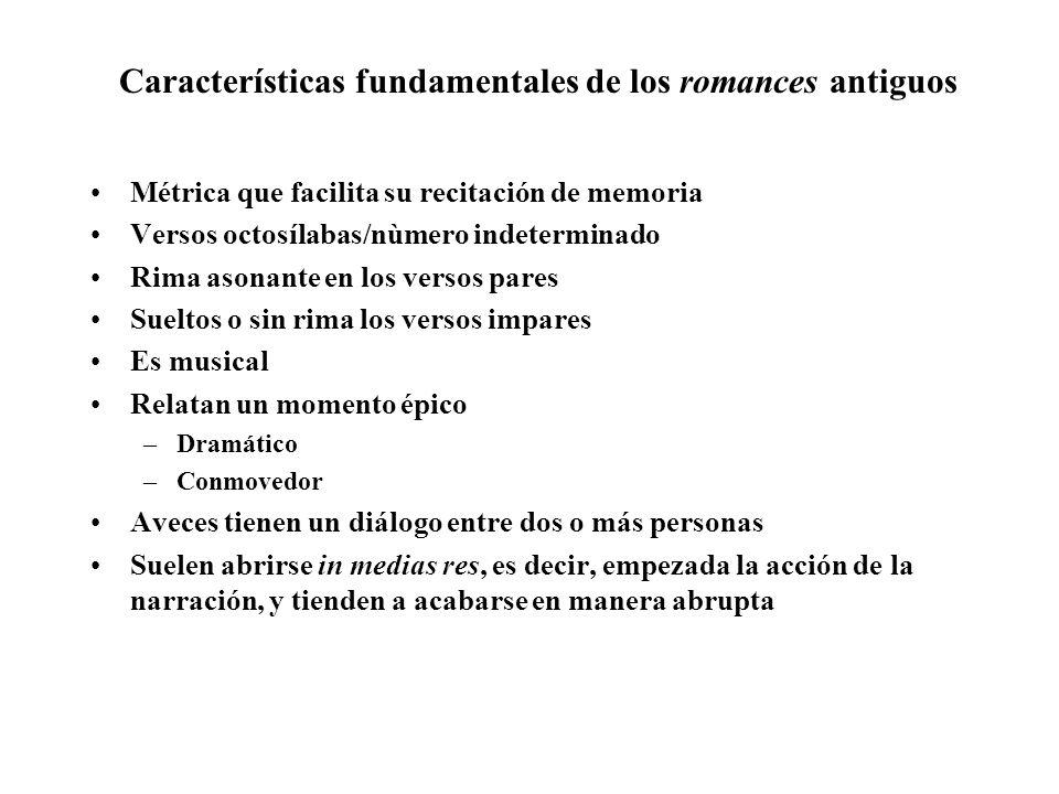 Características fundamentales de los romances antiguos Métrica que facilita su recitación de memoria Versos octosílabas/nùmero indeterminado Rima ason
