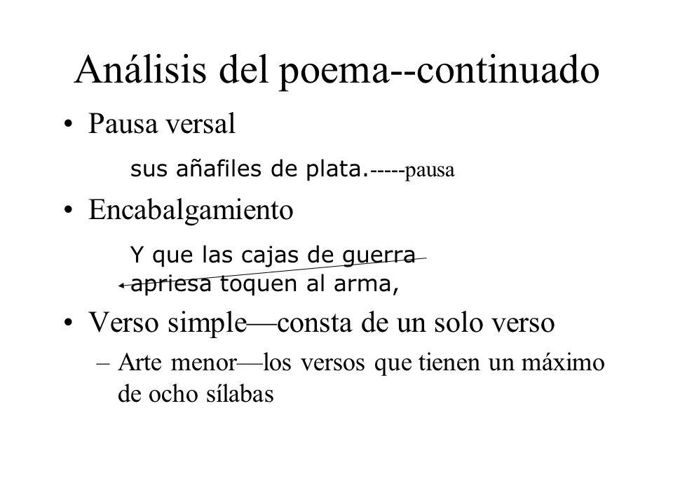 Análisis del poema--continuado Pausa versal sus añafiles de plata. -----pausa Encabalgamiento Y que las cajas de guerra apriesa toquen al arma, Verso