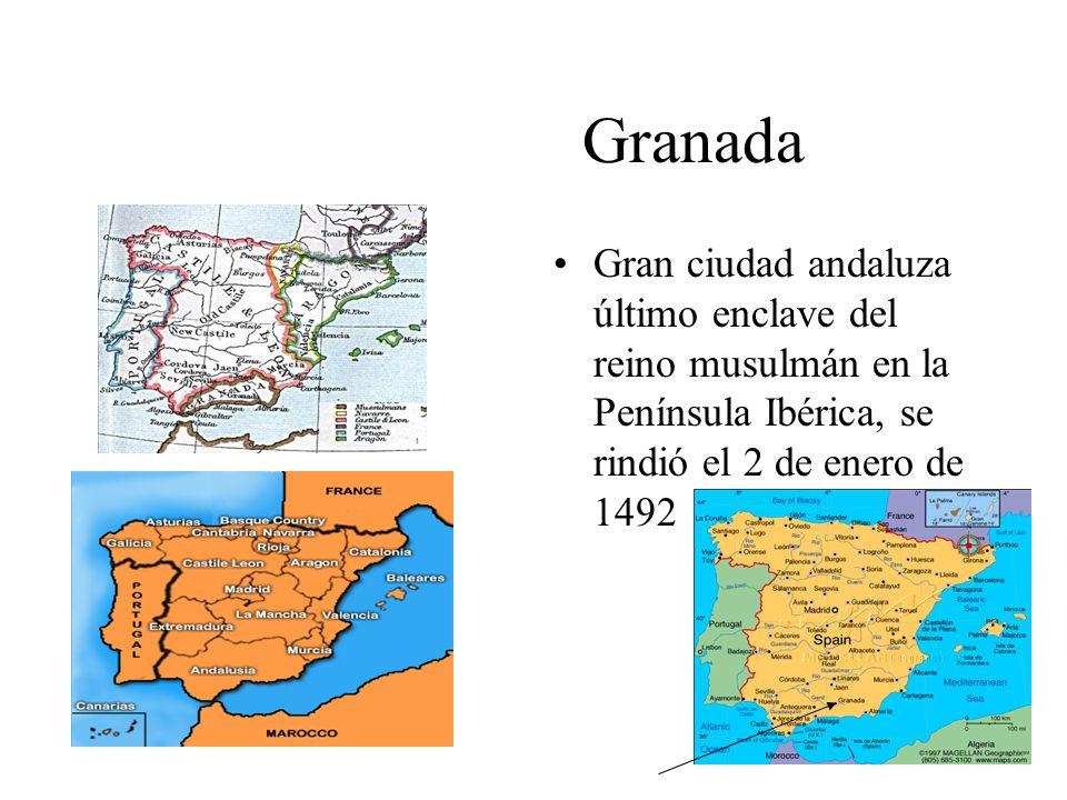 Granada Gran ciudad andaluza último enclave del reino musulmán en la Península Ibérica, se rindió el 2 de enero de 1492