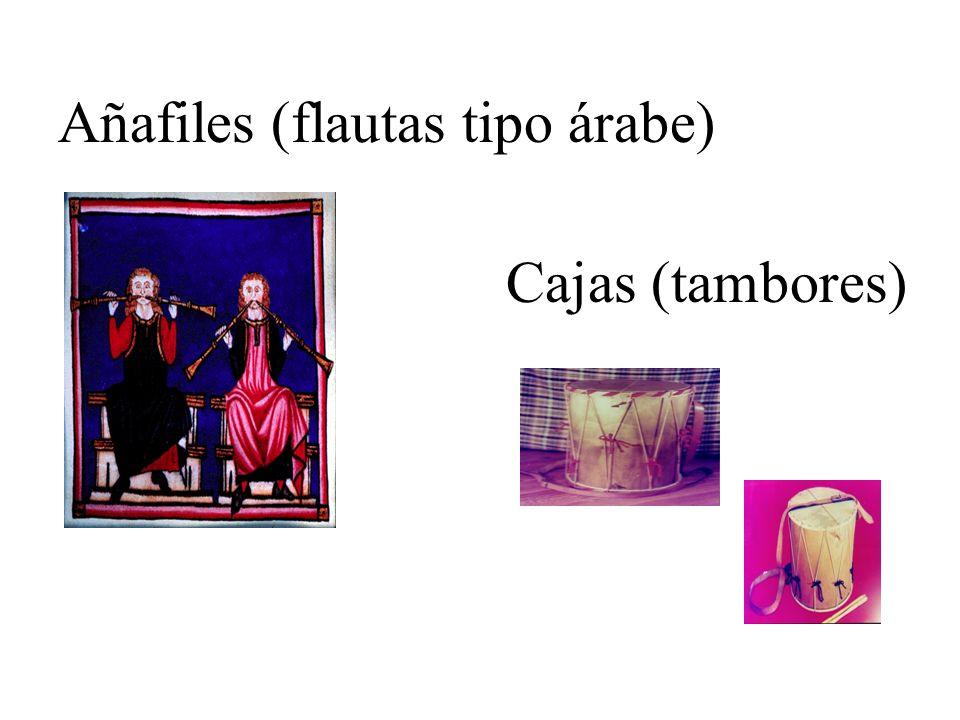 Añafiles (flautas tipo árabe) Cajas (tambores)