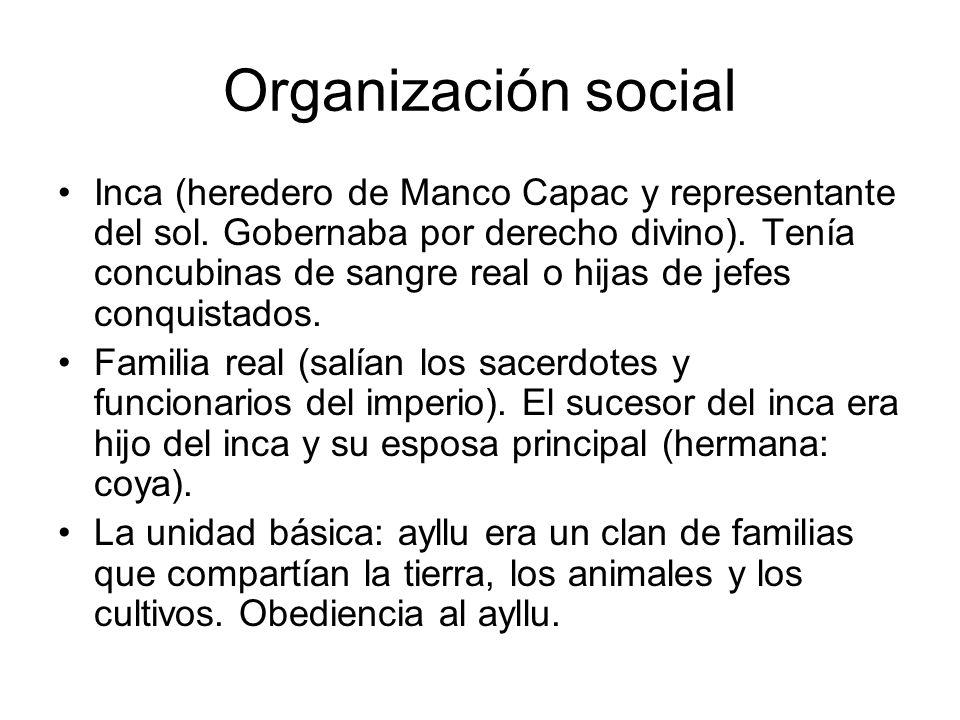 Organización social Inca (heredero de Manco Capac y representante del sol. Gobernaba por derecho divino). Tenía concubinas de sangre real o hijas de j