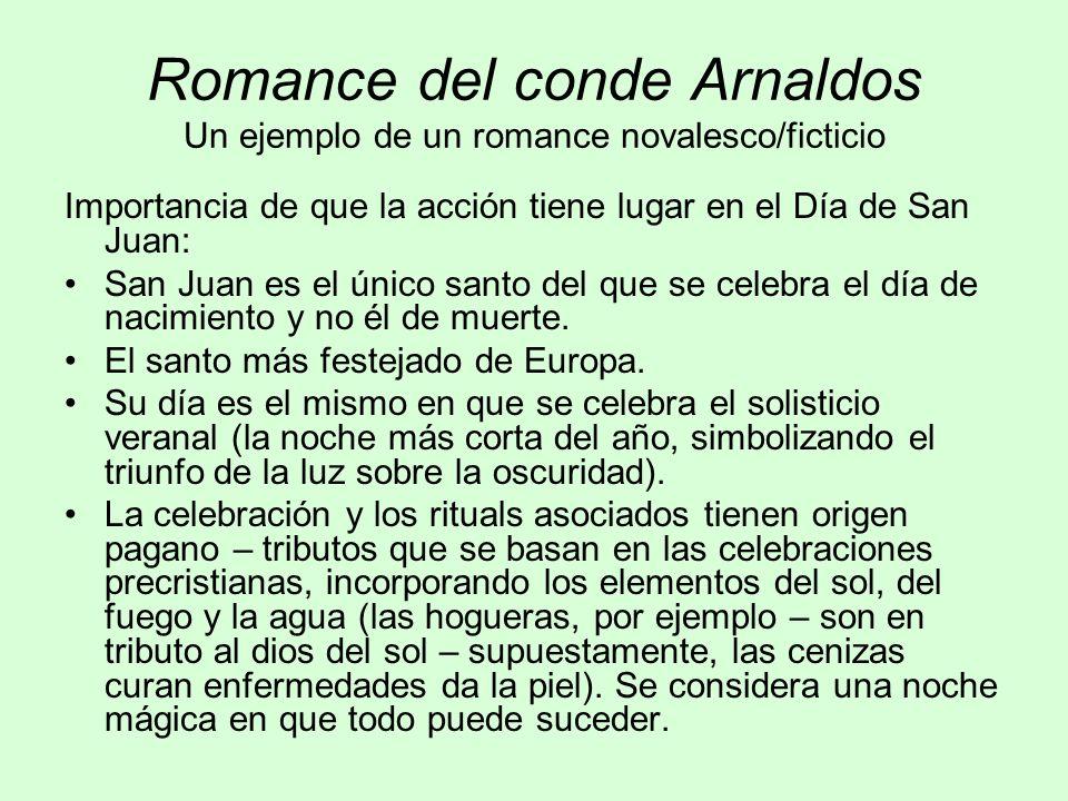 Romance del conde Arnaldos Un ejemplo de un romance novalesco/ficticio Importancia de que la acción tiene lugar en el Día de San Juan: San Juan es el