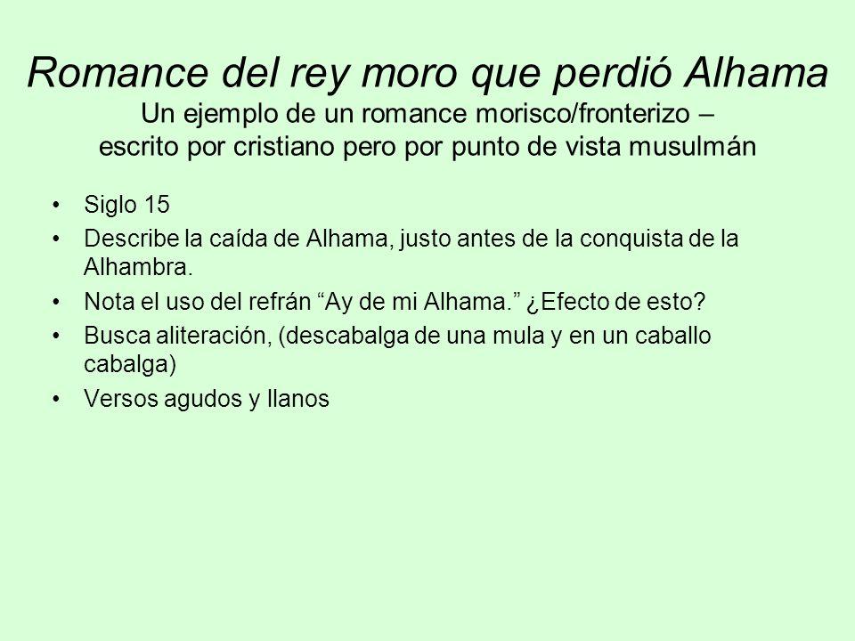 Romance del rey moro que perdió Alhama Un ejemplo de un romance morisco/fronterizo – escrito por cristiano pero por punto de vista musulmán Siglo 15 D