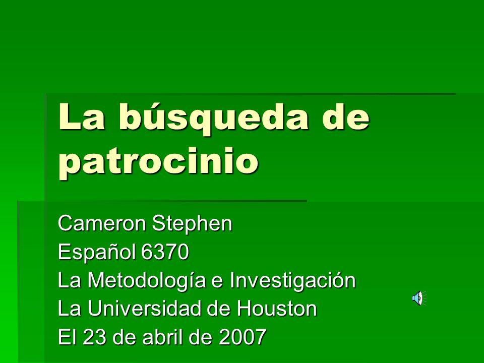 La búsqueda de patrocinio Cameron Stephen Español 6370 La Metodología e Investigación La Universidad de Houston El 23 de abril de 2007
