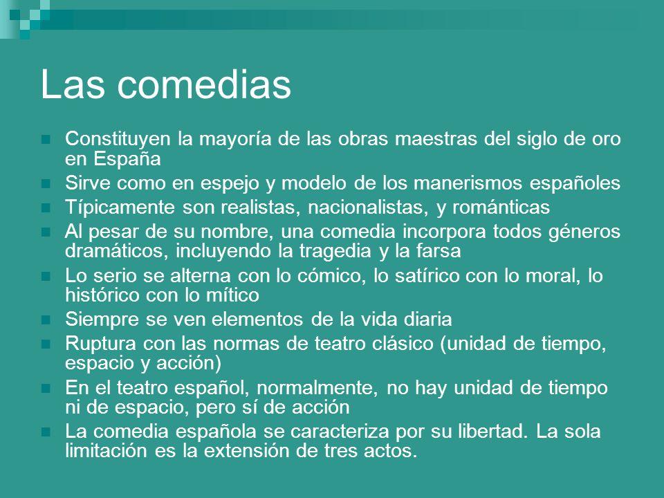 Las comedias Constituyen la mayoría de las obras maestras del siglo de oro en España Sirve como en espejo y modelo de los manerismos españoles Típicam