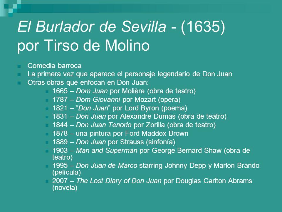 El Burlador de Sevilla - (1635) por Tirso de Molino Comedia barroca La primera vez que aparece el personaje legendario de Don Juan Otras obras que enf