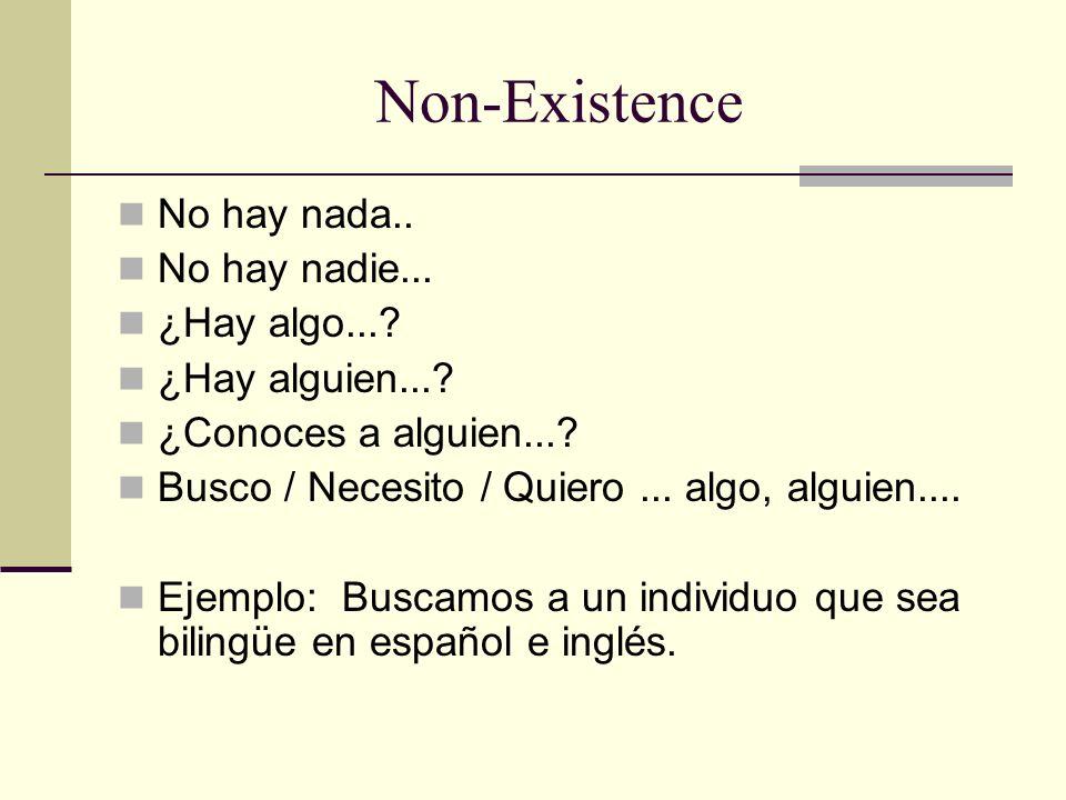 Non-Existence No hay nada.. No hay nadie... ¿Hay algo...? ¿Hay alguien...? ¿Conoces a alguien...? Busco / Necesito / Quiero... algo, alguien.... Ejemp