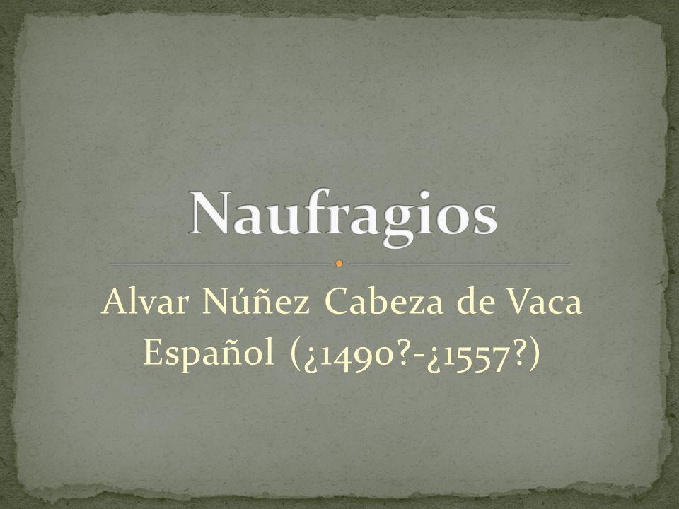 Alvar Núñez Cabeza de Vaca Español (¿1490?-¿1557?)