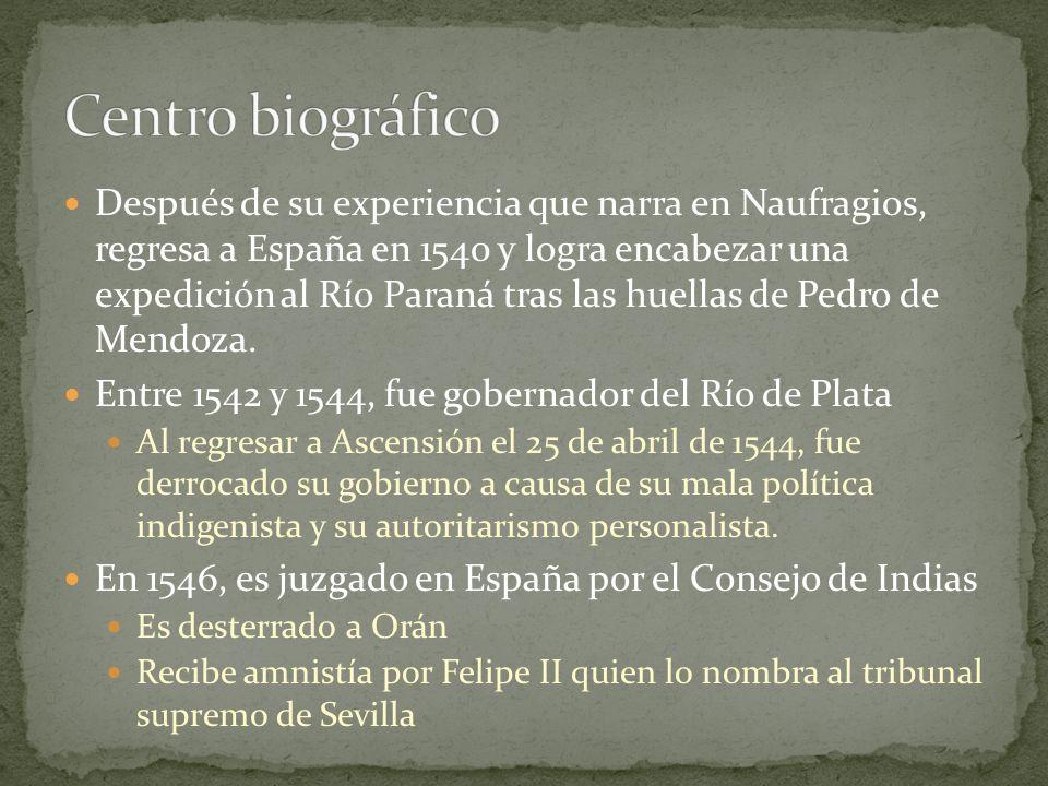 Después de su experiencia que narra en Naufragios, regresa a España en 1540 y logra encabezar una expedición al Río Paraná tras las huellas de Pedro d