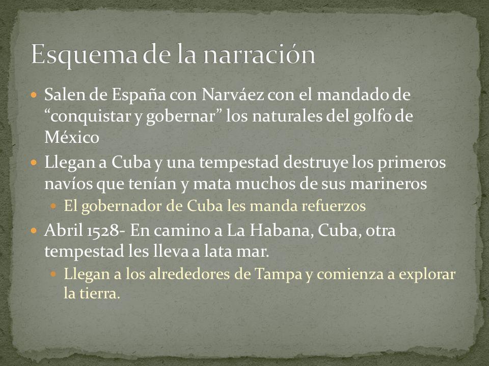 Salen de España con Narváez con el mandado de conquistar y gobernar los naturales del golfo de México Llegan a Cuba y una tempestad destruye los prime