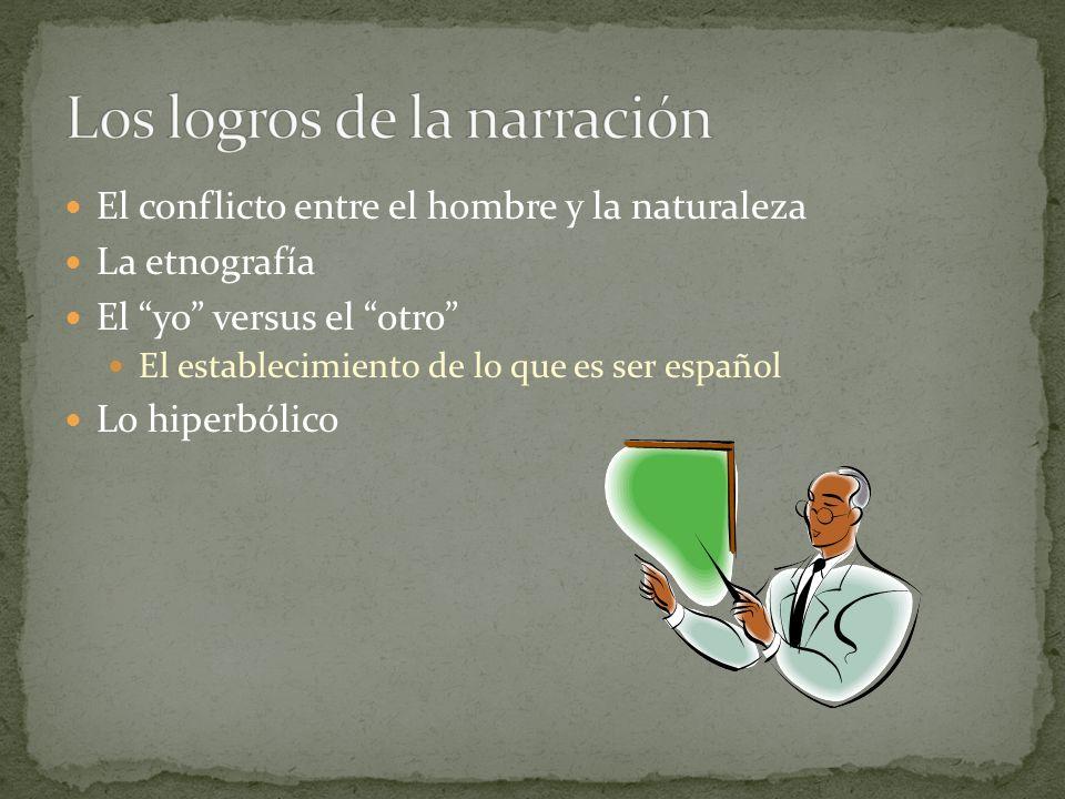 El conflicto entre el hombre y la naturaleza La etnografía El yo versus el otro El establecimiento de lo que es ser español Lo hiperbólico