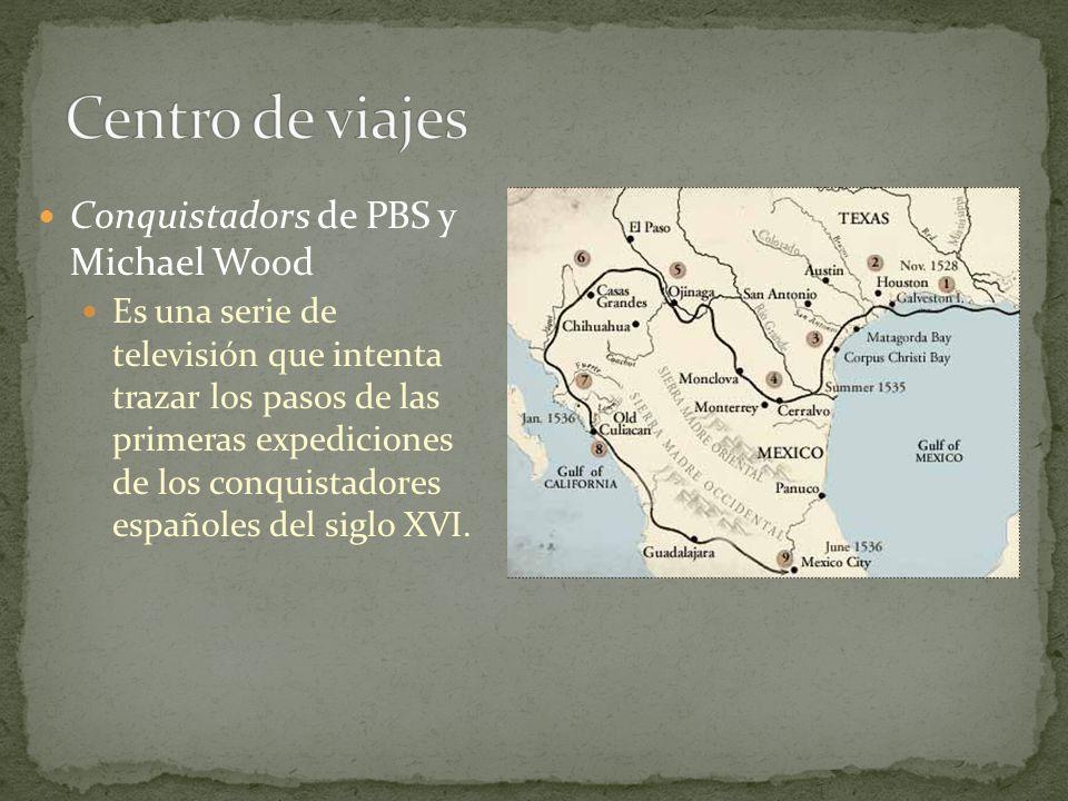 Conquistadors de PBS y Michael Wood Es una serie de televisión que intenta trazar los pasos de las primeras expediciones de los conquistadores español