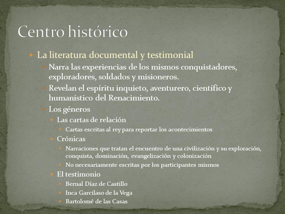 La literatura documental y testimonial Narra las experiencias de los mismos conquistadores, exploradores, soldados y misioneros. Revelan el espíritu i