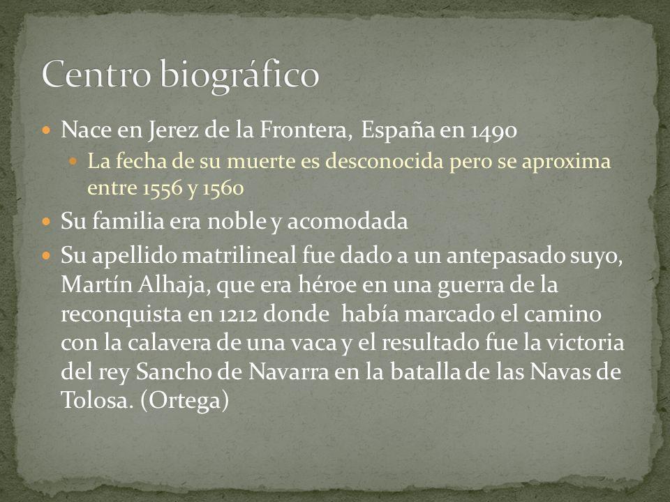 Nace en Jerez de la Frontera, España en 1490 La fecha de su muerte es desconocida pero se aproxima entre 1556 y 1560 Su familia era noble y acomodada
