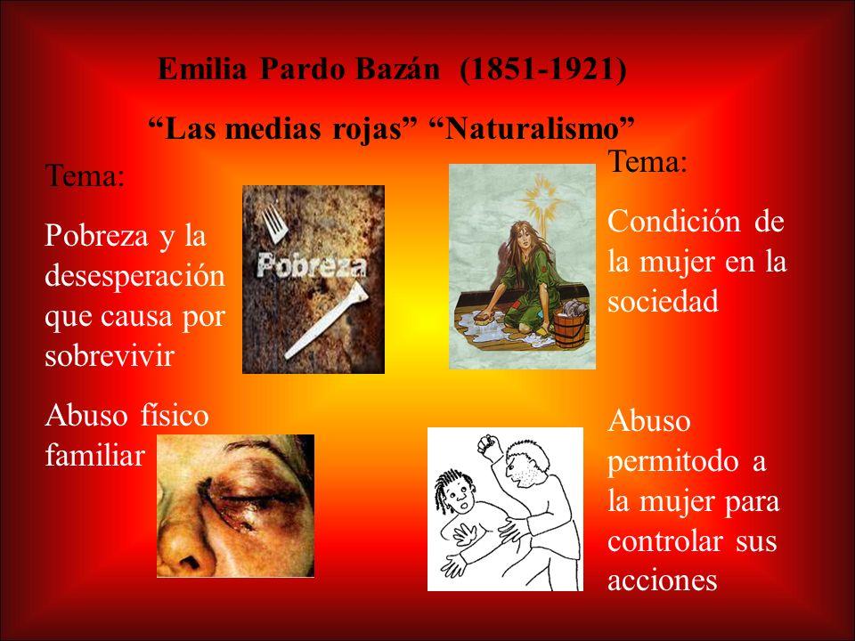Emilia Pardo Bazán (1851-1921) Las medias rojas Naturalismo Tema: Pobreza y la desesperación que causa por sobrevivir Abuso físico familiar Tema: Condición de la mujer en la sociedad Abuso permitodo a la mujer para controlar sus acciones