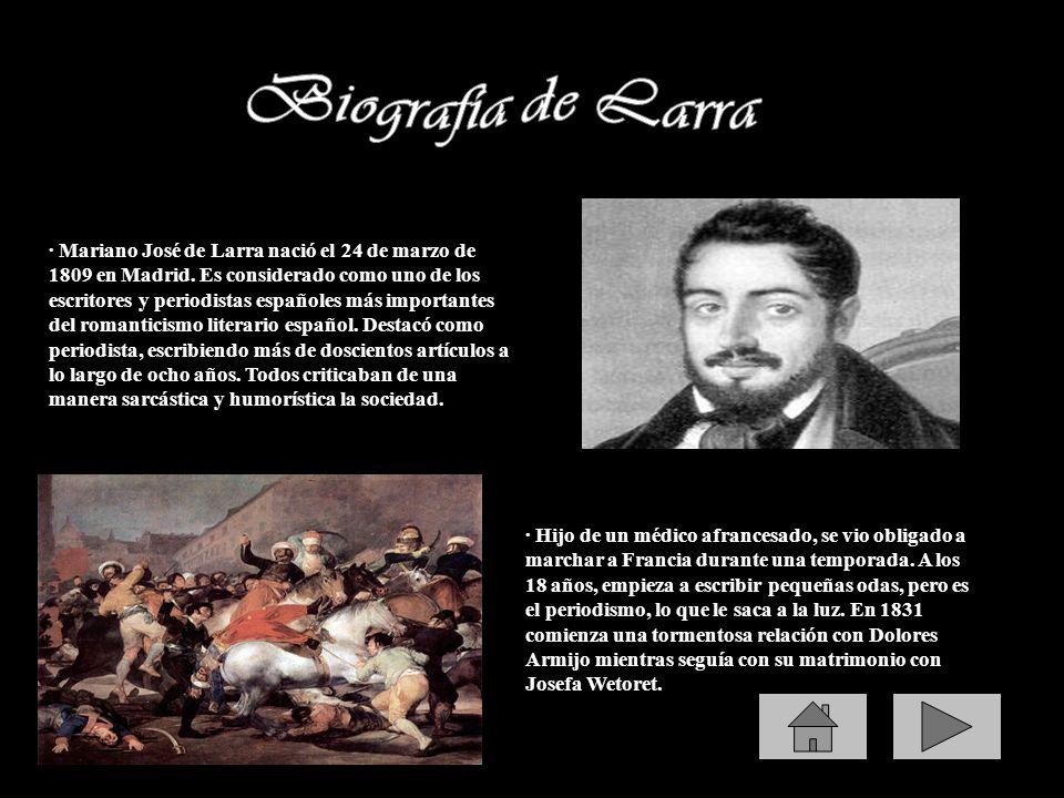 · Mariano José de Larra nació el 24 de marzo de 1809 en Madrid. Es considerado como uno de los escritores y periodistas españoles más importantes del
