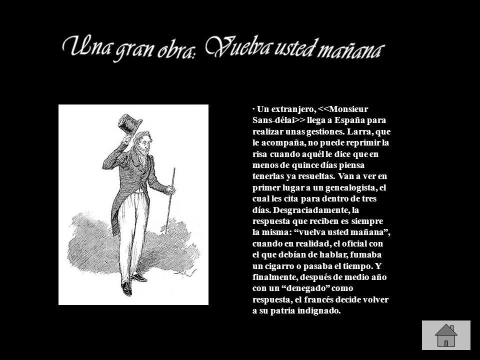 · Un extranjero, > llega a España para realizar unas gestiones. Larra, que le acompaña, no puede reprimir la risa cuando aquél le dice que en menos de