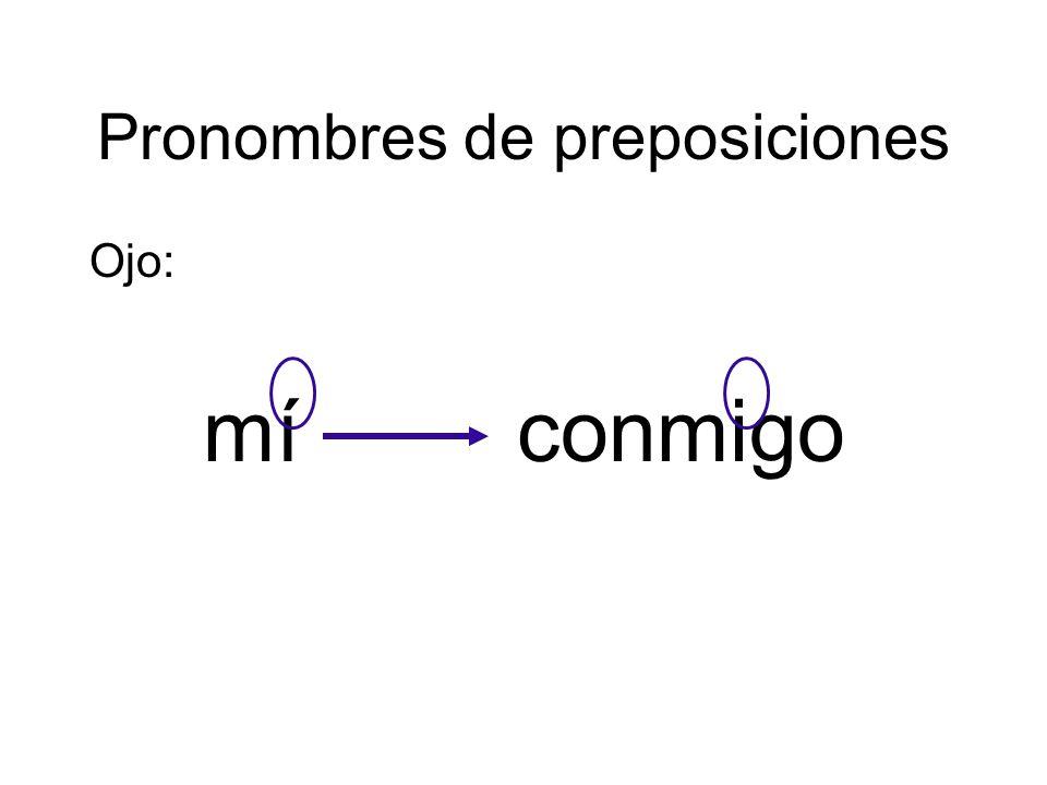 Pronombres de preposiciones Ojo: míconmigo