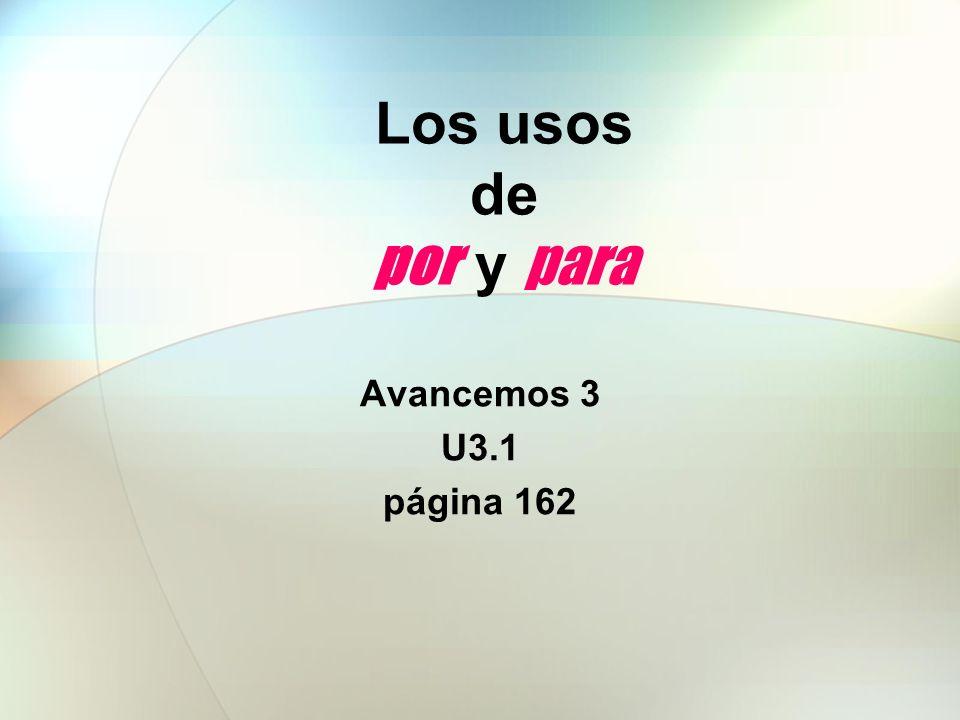 Los usos de por y para Avancemos 3 U3.1 página 162
