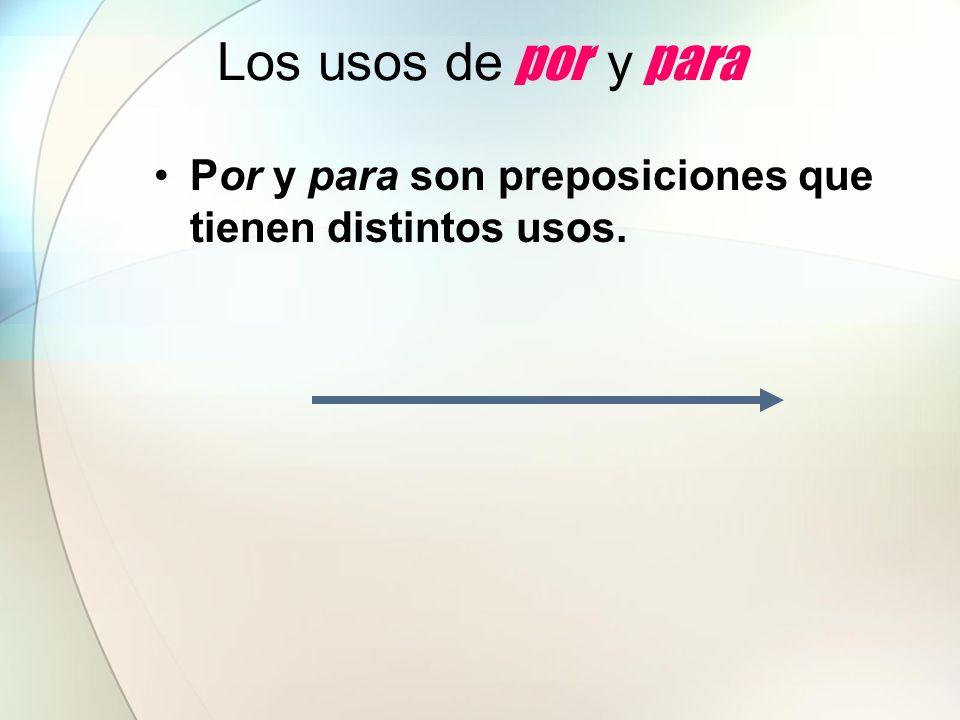 Los usos de por y para Por y para son preposiciones que tienen distintos usos.