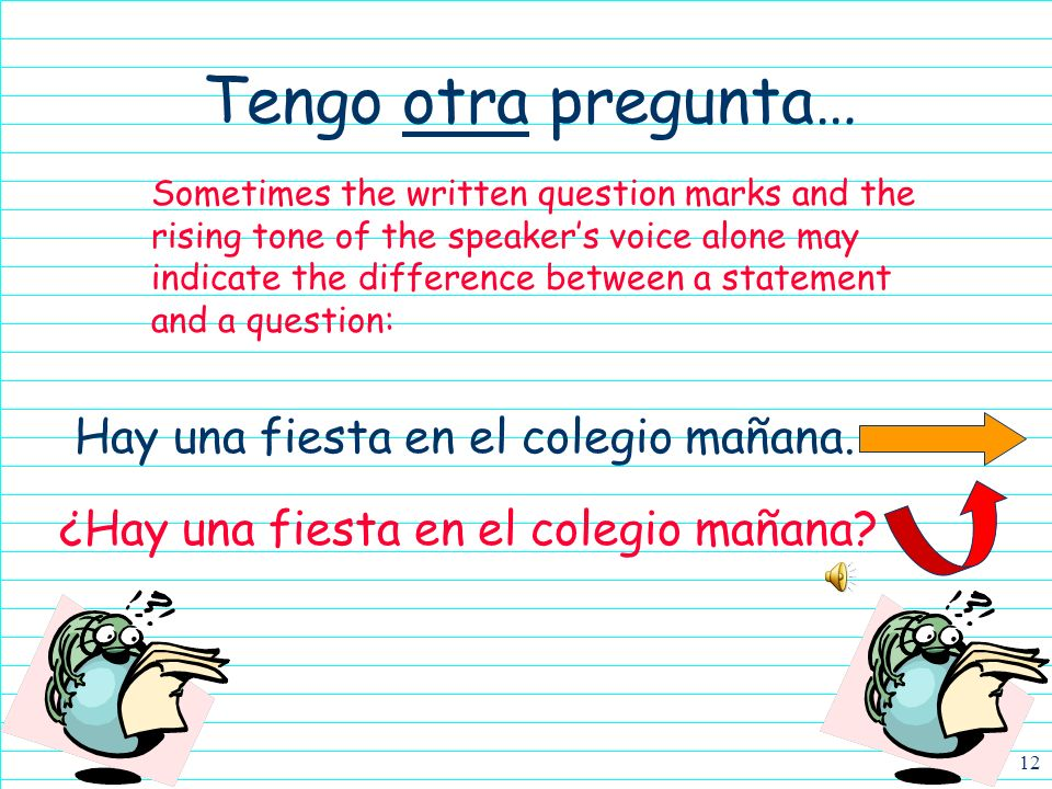 11 Tengo una pregunta… Carlos está en la biblioteca. s v There are several ways to ask a question in Spanish, besides using question-asking words. One