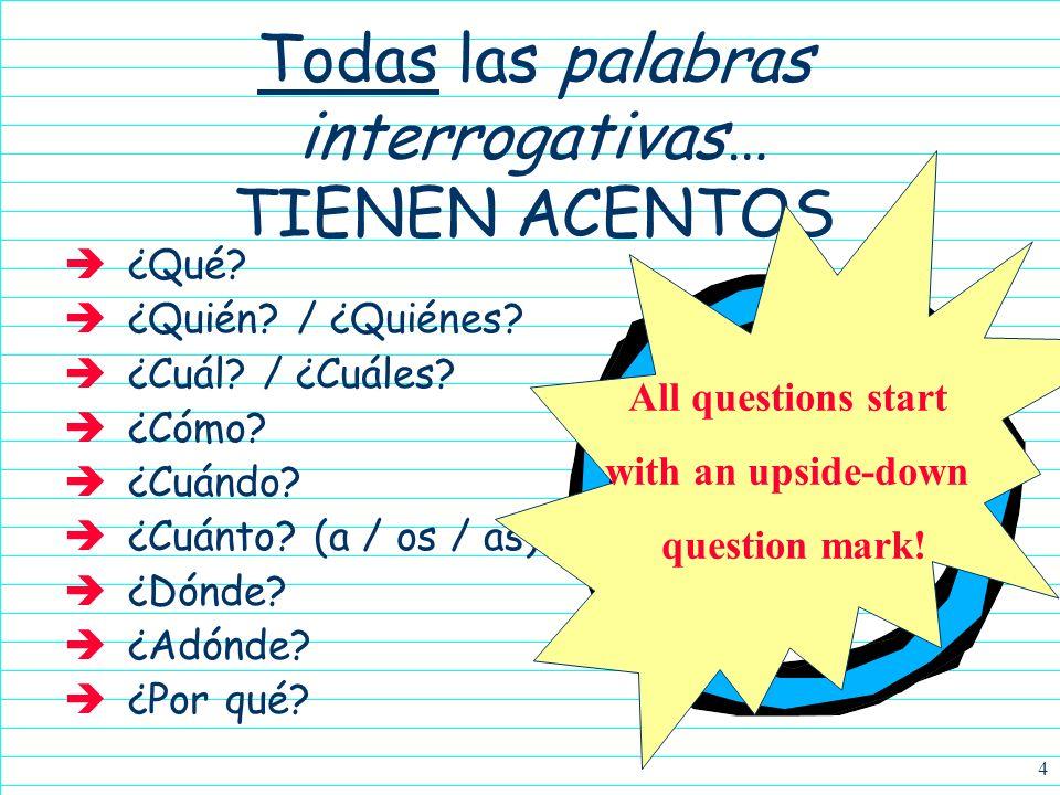 4 Todas las palabras interrogativas… TIENEN ACENTOS ¿Qué.