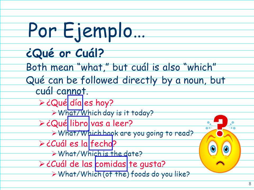 7 Por Ejemplo… ¿Cuál es tu mochila? * Which (one) is your backpack? ¿Cuáles son tus libros? * Which (ones) are your books? * Cuál / Cuáles are used to