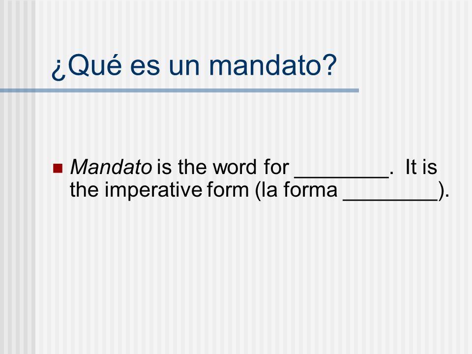 ¿Qué es un mandato? Mandato is the word for ________. It is the imperative form (la forma ________).