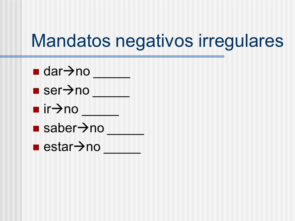 Mandatos negativos irregulares dar no _____ ser no _____ ir no _____ saber no _____ estar no _____