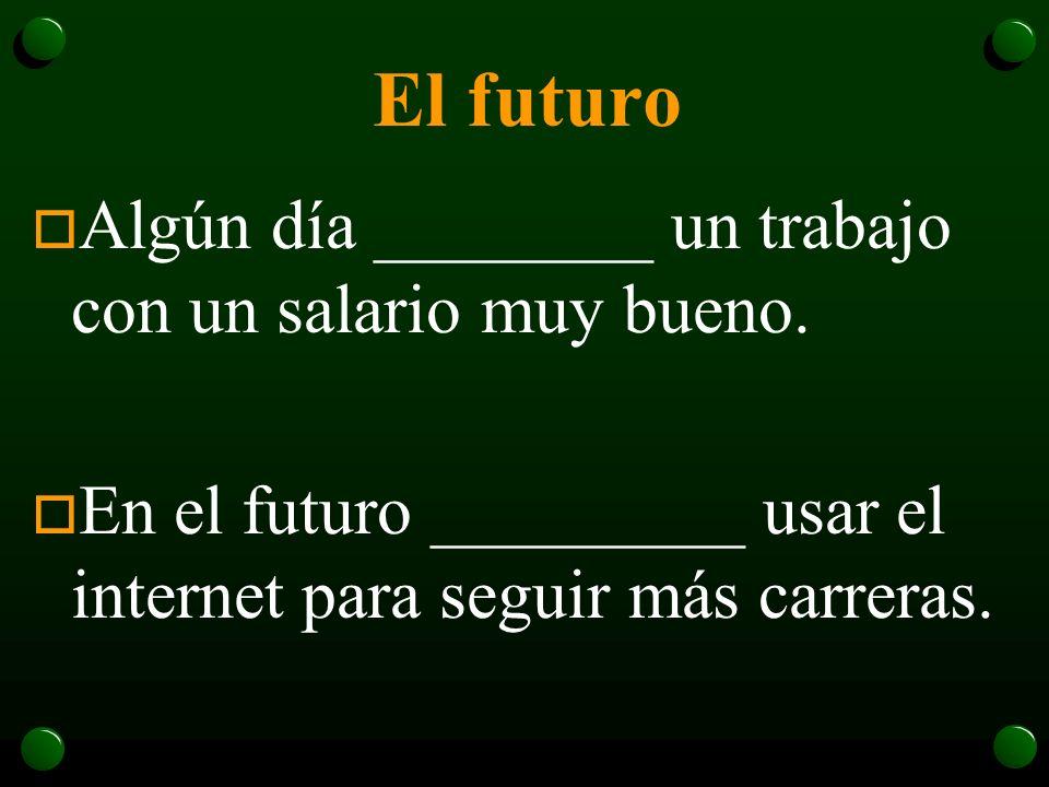 El futuro Completen las siguientes oraciones con los verbos: haber – poder – tener - saber