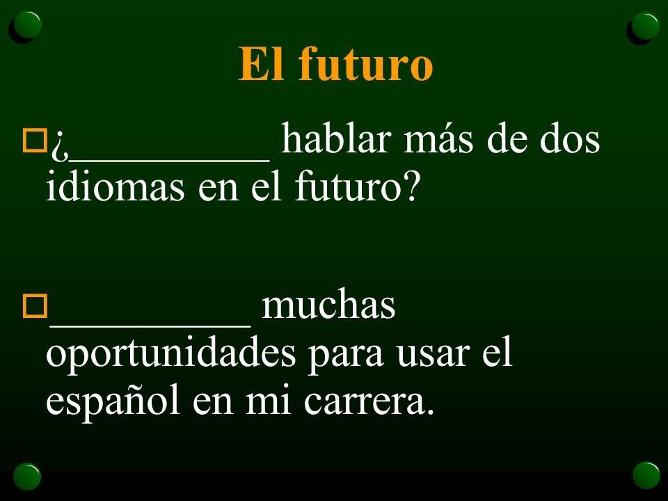 El futuro o Algún día ________ un trabajo con un salario muy bueno. o En el futuro _________ usar el internet para seguir más carreras.